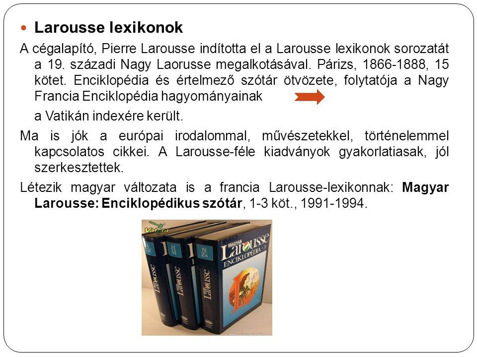 Larousse lexikonok A cégalapító, Pierre Larousse indította el a Larousse lexikonok sorozatát a 19. századi Nagy Laorusse megalkotásával. Párizs, 1866-
