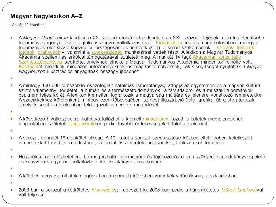 Magyar Nagylexikon A–Z A világ 19 kötetben A Magyar Nagylexikon kiadása a XX. század utolsó évtizedének és a XXI. század elejének talán legjelentősebb