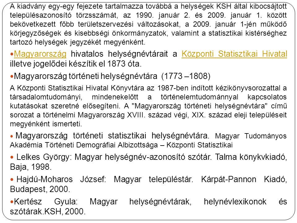 A kiadvány egy-egy fejezete tartalmazza továbbá a helységek KSH által kibocsájtott településazonosító törzsszámát, az 1990.