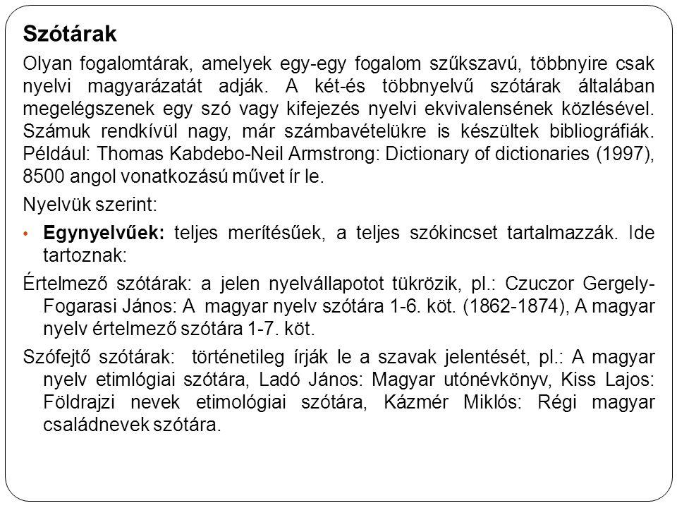 Szótárak Olyan fogalomtárak, amelyek egy-egy fogalom szűkszavú, többnyire csak nyelvi magyarázatát adják. A két-és többnyelvű szótárak általában megel