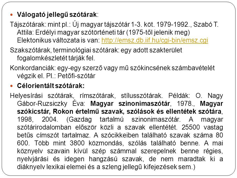 Válogató jellegű szótárak: Tájszótárak: mint pl.: Új magyar tájszótár 1-3. köt. 1979-1992., Szabó T. Attila: Erdélyi magyar szótörténeti tár (1975-től