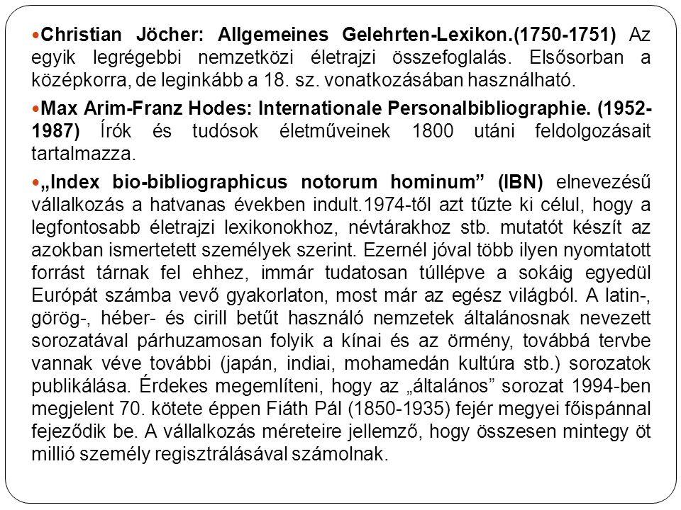 Christian Jöcher: Allgemeines Gelehrten-Lexikon.(1750-1751) Az egyik legrégebbi nemzetközi életrajzi összefoglalás.
