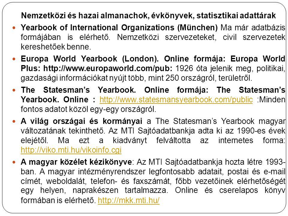 Nemzetközi és hazai almanachok, évkönyvek, statisztikai adattárak Yearbook of International Organizations (München) Ma már adatbázis formájában is elé