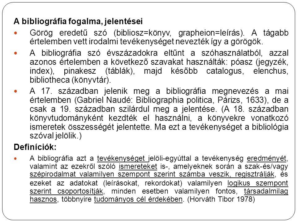 A bibliográfia fogalma, jelentései Görög eredetű szó (bibliosz=könyv, grapheion=leírás). A tágabb értelemben vett irodalmi tevékenységet nevezték így