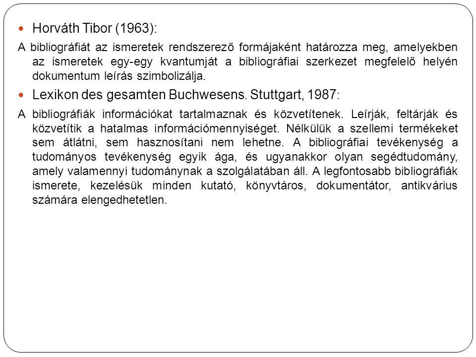 Horváth Tibor (1963): A bibliográfiát az ismeretek rendszerező formájaként határozza meg, amelyekben az ismeretek egy-egy kvantumját a bibliográfiai szerkezet megfelelő helyén dokumentum leírás szimbolizálja.