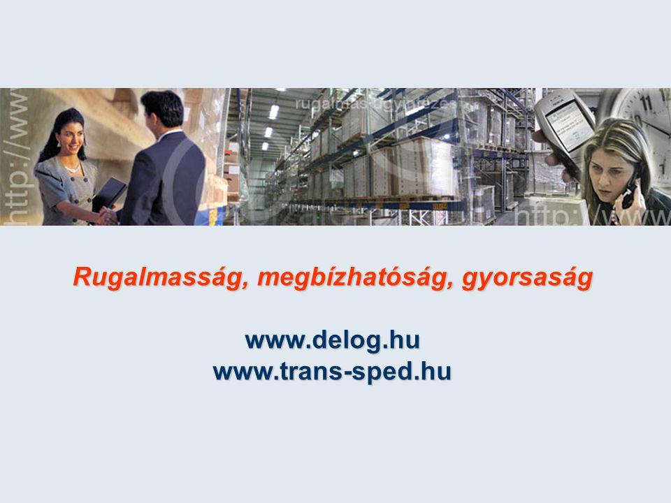 Rugalmasság, megbízhatóság, gyorsaság www.delog.huwww.trans-sped.hu