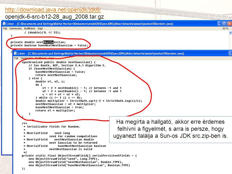 http://download.java.net/openjdk/jdk6/ openjdk-6-src-b12-28_aug_2008.tar.gz Ha megírta a hallgató, akkor erre érdemes felhívni a figyelmét, s arra is