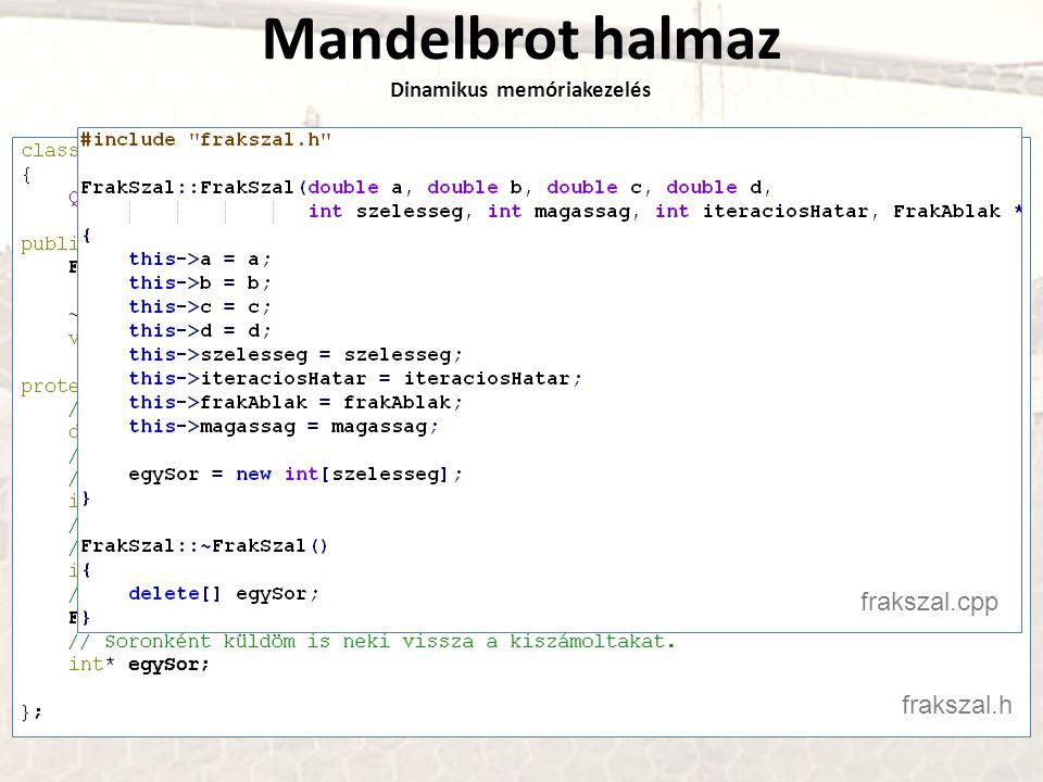 Mandelbrot halmaz Dinamikus memóriakezelés frakszal.h frakszal.cpp