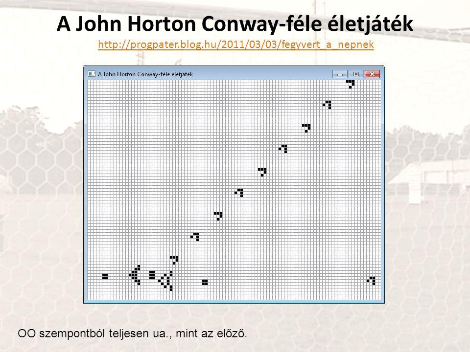 A John Horton Conway-féle életjáték http://progpater.blog.hu/2011/03/03/fegyvert_a_nepnekhttp://progpater.blog.hu/2011/03/03/fegyvert_a_nepnek OO szempontból teljesen ua., mint az előző.