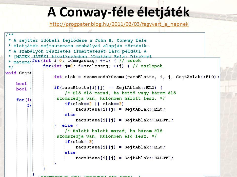 A Conway-féle életjáték http://progpater.blog.hu/2011/03/03/fegyvert_a_nepnekhttp://progpater.blog.hu/2011/03/03/fegyvert_a_nepnek