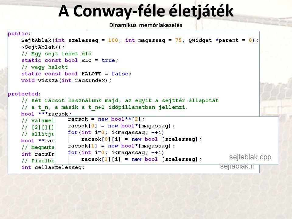 A Conway-féle életjáték Dinamikus memóriakezelés sejtablak.h sejtablak.cpp