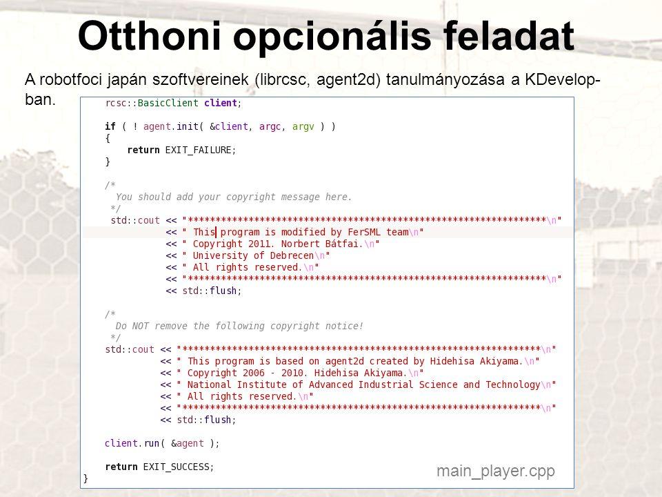 Otthoni opcionális feladat A robotfoci japán szoftvereinek (librcsc, agent2d) tanulmányozása a KDevelop- ban. main_player.cpp
