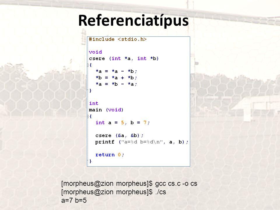 Referenciatípus [morpheus@zion morpheus]$ gcc cs.c -o cs [morpheus@zion morpheus]$./cs a=7 b=5