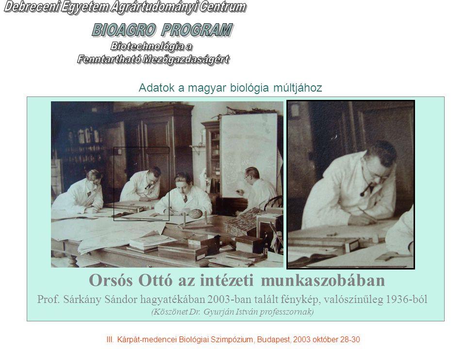 Adatok a magyar biológia múltjához Orsós Ottó az intézeti munkaszobában Prof. Sárkány Sándor hagyatékában 2003-ban talált fénykép, valószínűleg 1936-b