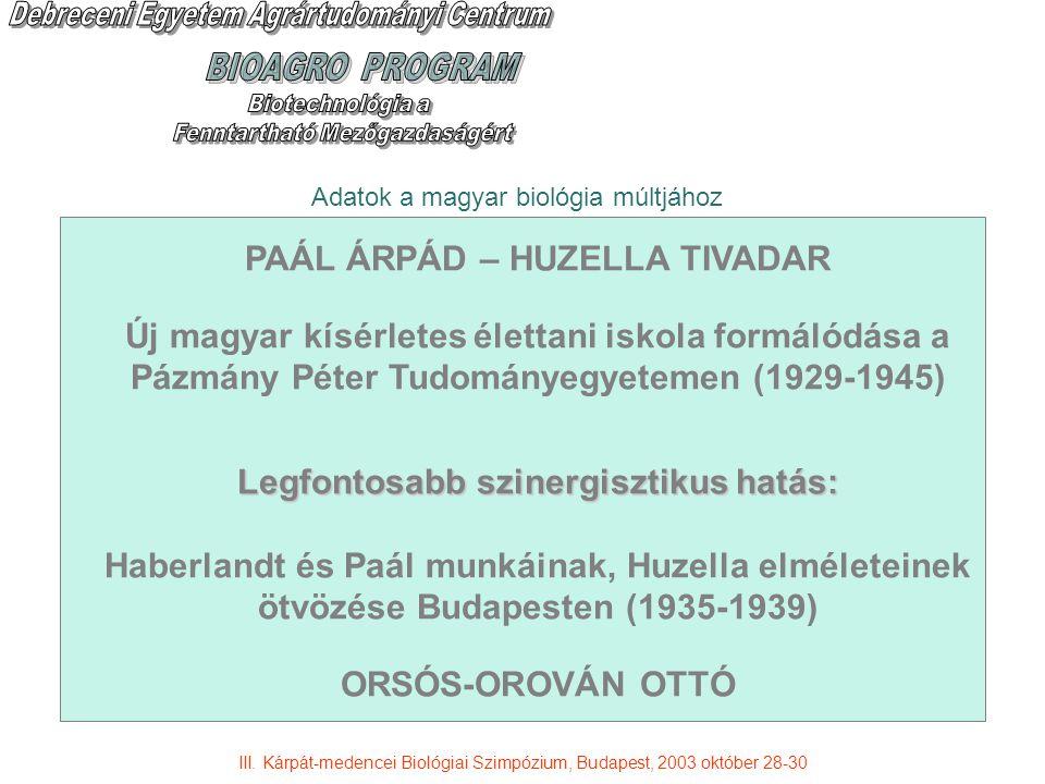 Adatok a magyar biológia múltjához PAÁL ÁRPÁD – HUZELLA TIVADAR Új magyar kísérletes élettani iskola formálódása a Pázmány Péter Tudományegyetemen (1929-1945) Legfontosabb szinergisztikus hatás: Haberlandt és Paál munkáinak, Huzella elméleteinek ötvözése Budapesten (1935-1939) ORSÓS-OROVÁN OTTÓ III.