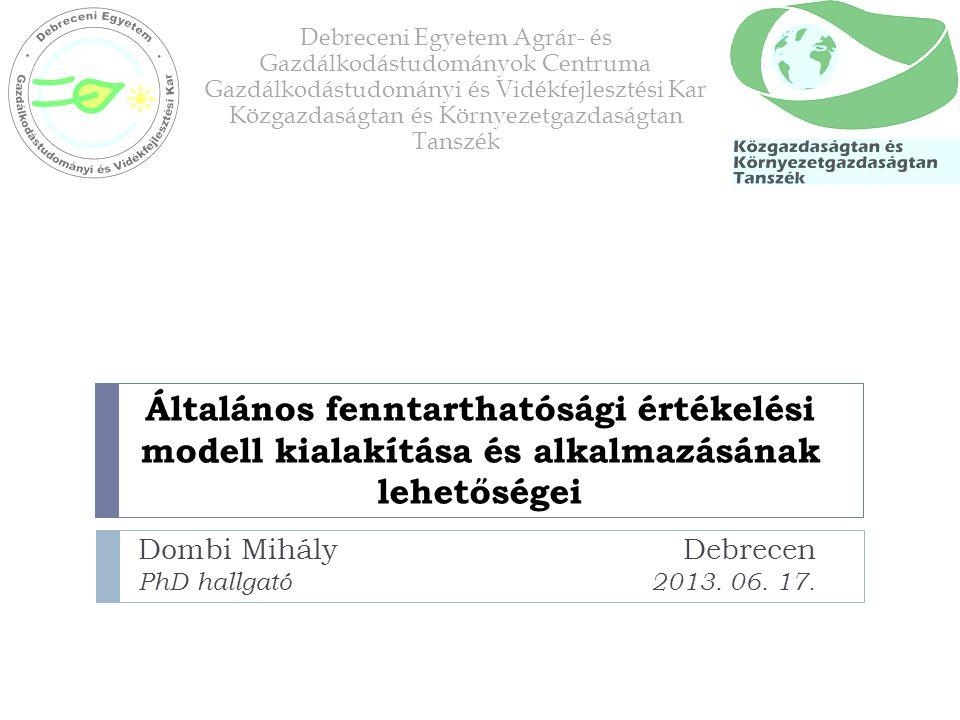 Az előadás vázlata  A fenntarthatósági értékelés célja – fogalmak  A fenntarthatósági értékelés módszerei  A helyes módszer kritériumai  Lépések, elemek a fenntarthatósági értékelési modellben  Kritikus pontok  Példa – a megújuló energiaforrások technológiái  További lehetőségek Általános fenntarthatósági értékelési modell kialakítása és alkalmazásának lehetőségei - Dombi Mihály