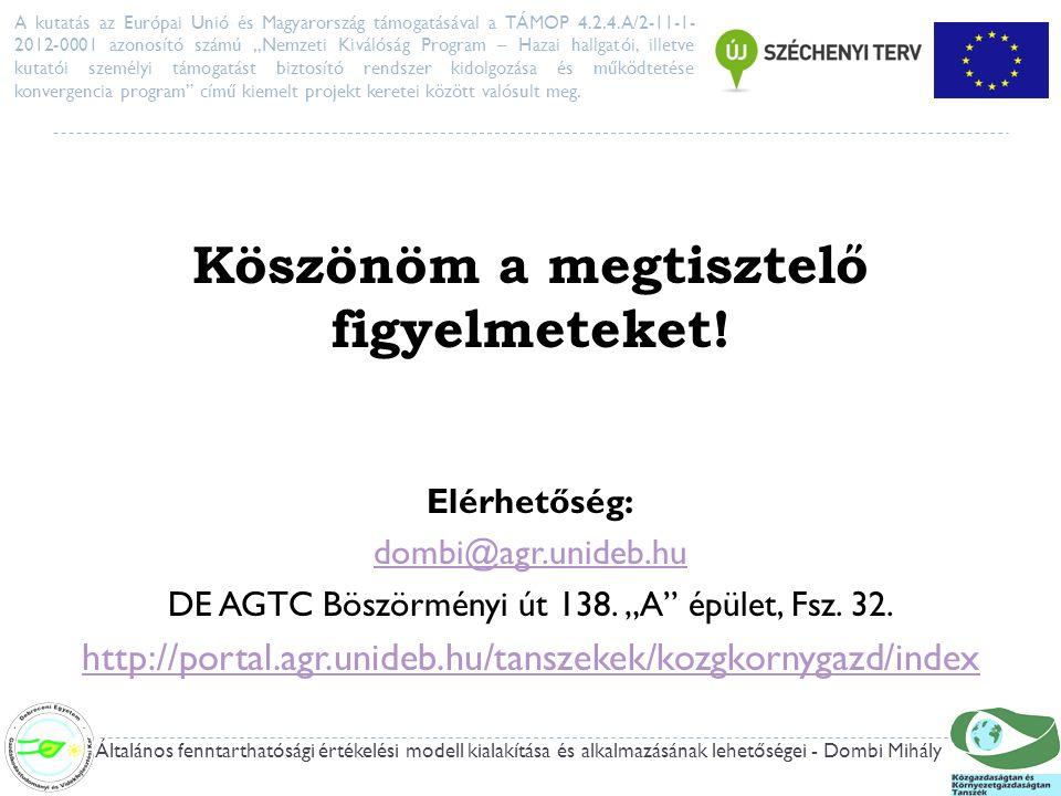 Köszönöm a megtisztelő figyelmeteket. Elérhetőség: dombi@agr.unideb.hu DE AGTC Böszörményi út 138.