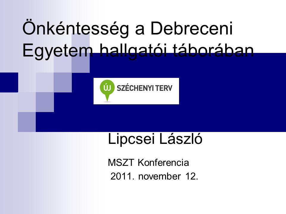 Önkéntesség a Debreceni Egyetem hallgatói táborában Lipcsei László MSZT Konferencia 2011. november 12.