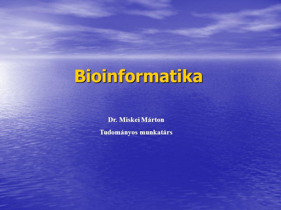 Bioinformatika Dr. Miskei Márton Tudományos munkatárs
