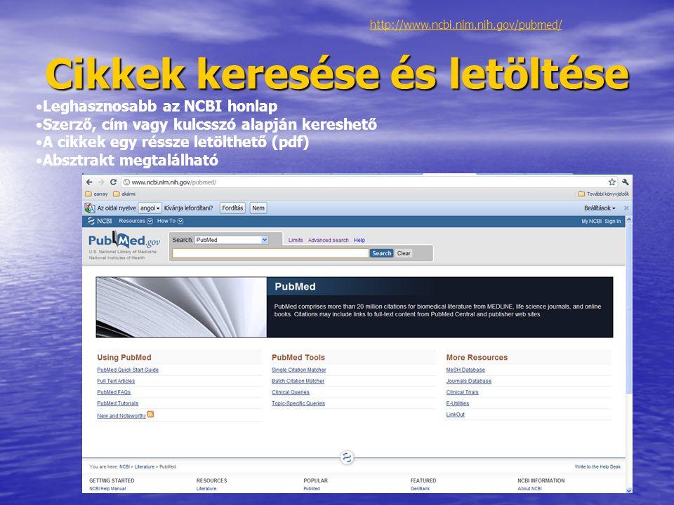 Cikkek keresése és letöltése Leghasznosabb az NCBI honlap Szerző, cím vagy kulcsszó alapján kereshető A cikkek egy réssze letölthető (pdf) Absztrakt m