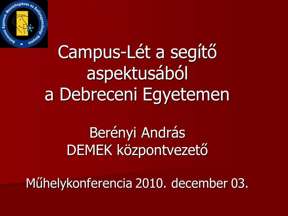 Campus-Lét a segítő aspektusából a Debreceni Egyetemen Berényi András DEMEK központvezető Műhelykonferencia 2010.