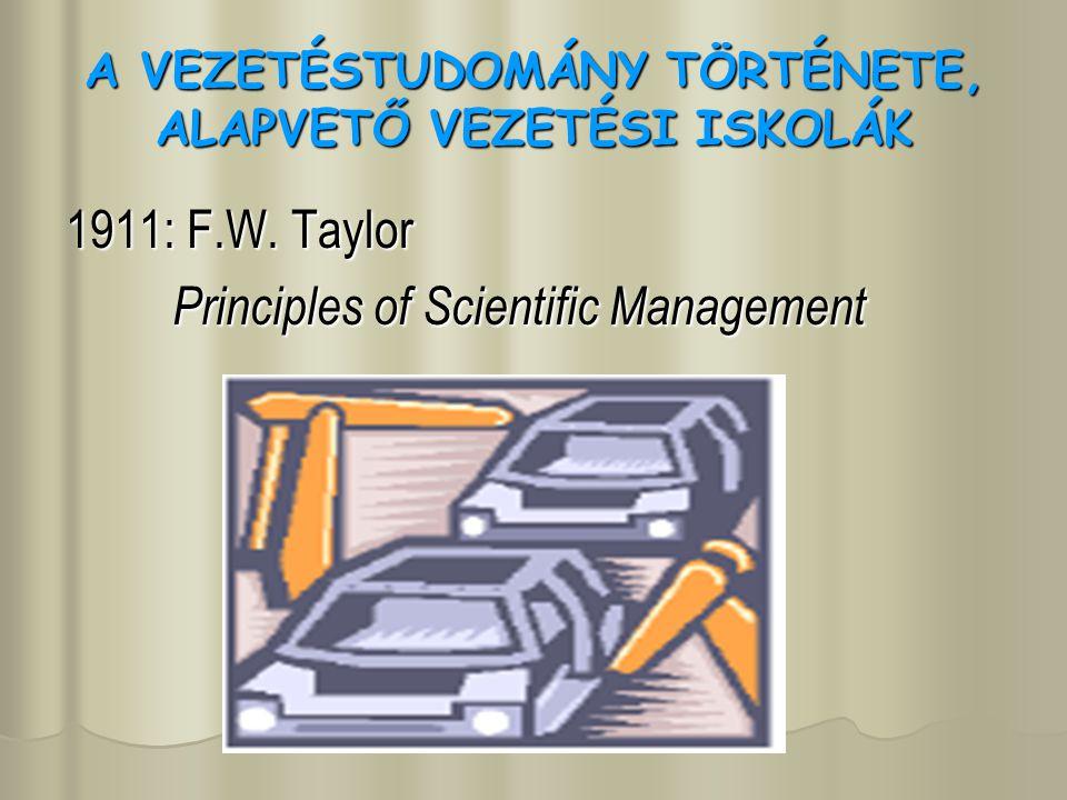 A VEZETÉSTUDOMÁNY TÖRTÉNETE, ALAPVETŐ VEZETÉSI ISKOLÁK Az önálló tudományág fejlődés fázisai tapasztalat ismeret elmélet tan, iskola irányzat tudomány Taylor, 1911.