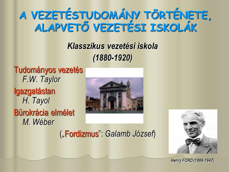 A VEZETÉSTUDOMÁNY TÖRTÉNETE, ALAPVETŐ VEZETÉSI ISKOLÁK Klasszikus vezetési iskola (1880-1920) Tudományos vezetés F.W. Taylor Igazgatástan H. Tayol Bür
