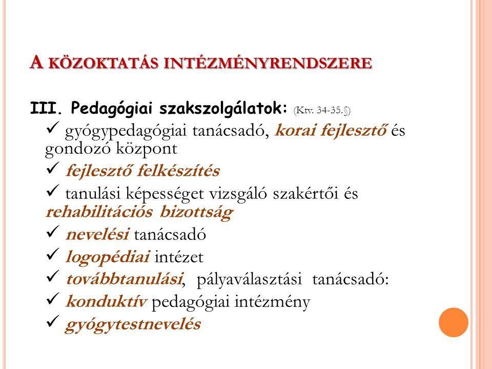 A KÖZOKTATÁS INTÉZMÉNYRENDSZERE III.Pedagógiai szakszolgálatok: (Ktv.