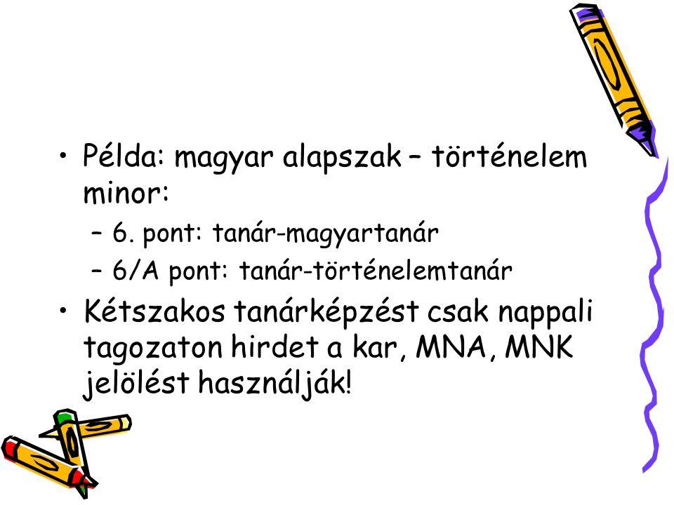 Példa: magyar alapszak – történelem minor: –6. pont: tanár-magyartanár –6/A pont: tanár-történelemtanár Kétszakos tanárképzést csak nappali tagozaton