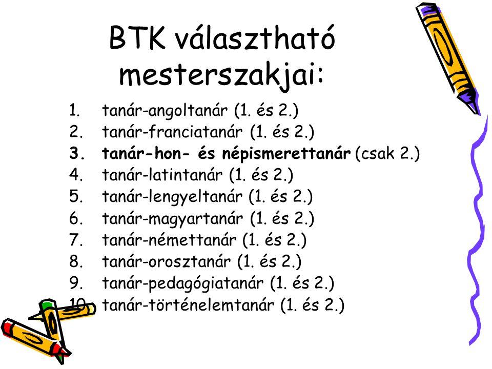 BTK választható mesterszakjai: 1.tanár-angoltanár (1. és 2.) 2.tanár-franciatanár (1. és 2.) 3.tanár-hon- és népismerettanár (csak 2.) 4.tanár-latinta
