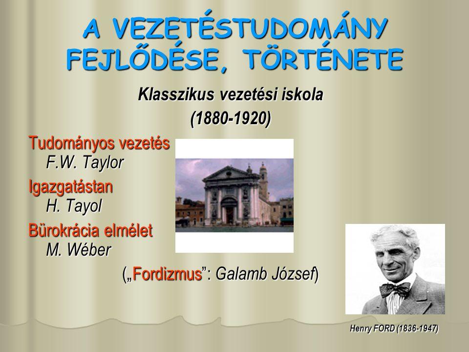 A VEZETÉSTUDOMÁNY FEJLŐDÉSE, TÖRTÉNETE Klasszikus vezetési iskola (1880-1920) Tudományos vezetés F.W. Taylor Igazgatástan H. Tayol Bürokrácia elmélet