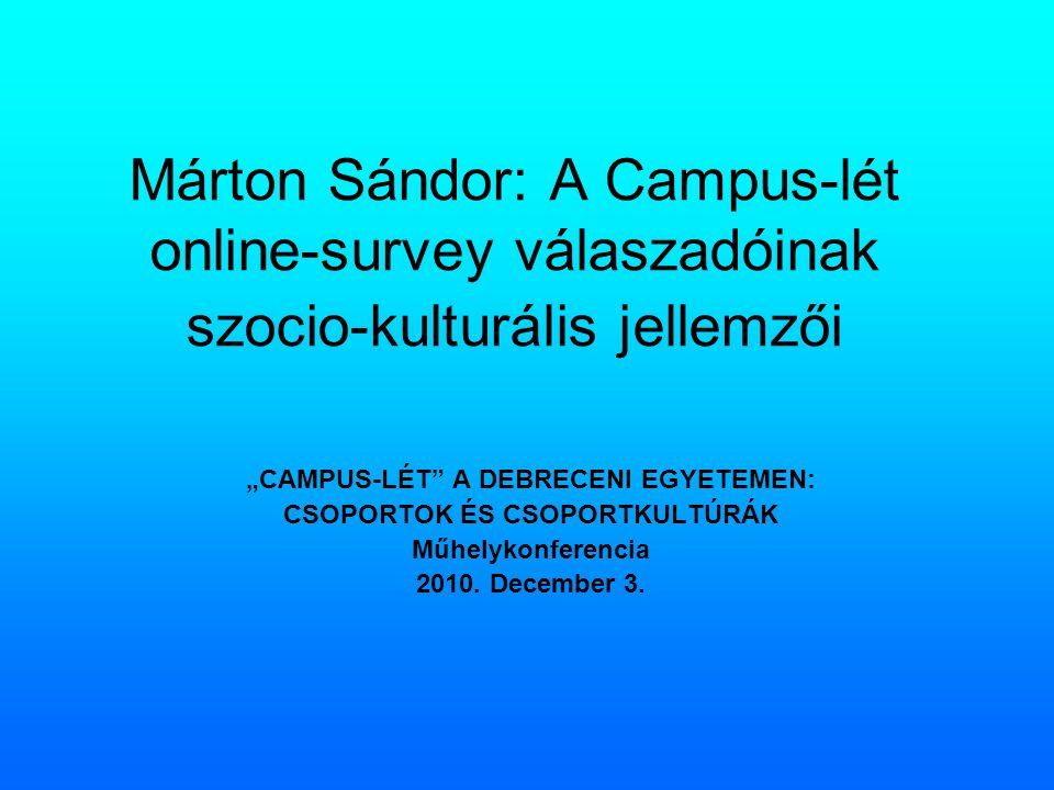 """Márton Sándor: A Campus-lét online-survey válaszadóinak szocio-kulturális jellemzői """"CAMPUS-LÉT A DEBRECENI EGYETEMEN: CSOPORTOK ÉS CSOPORTKULTÚRÁK Műhelykonferencia 2010."""