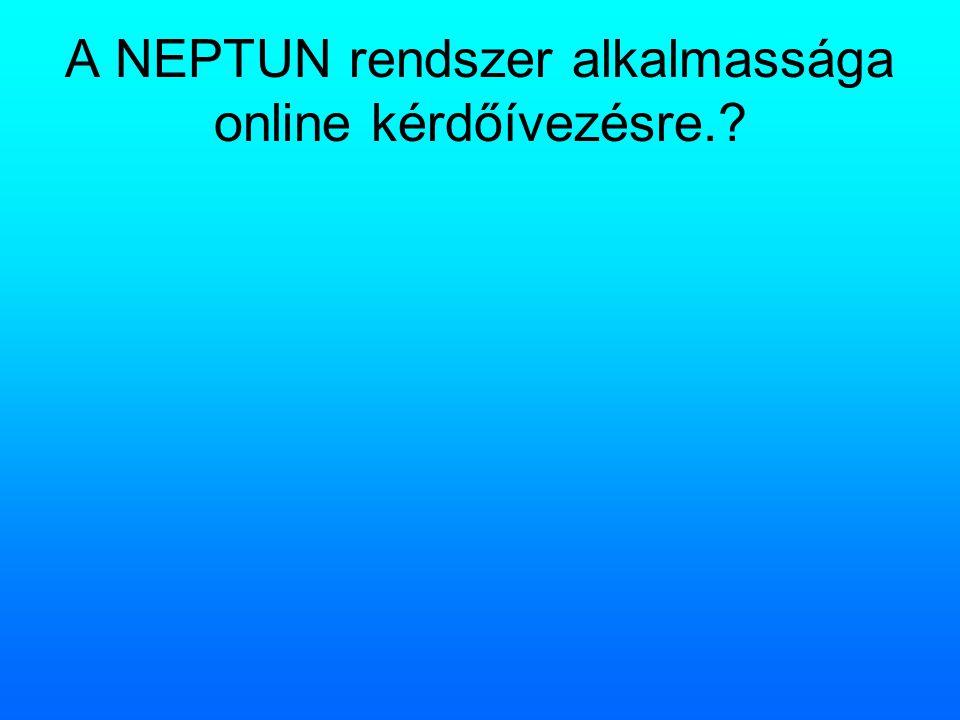 A NEPTUN rendszer alkalmassága online kérdőívezésre.