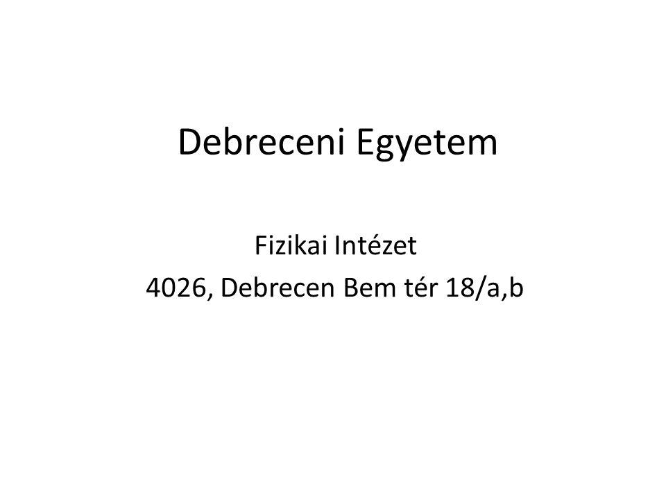 Debreceni Egyetem Fizikai Intézet 4026, Debrecen Bem tér 18/a,b