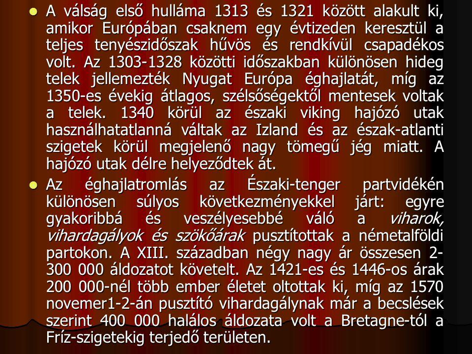 A válság első hulláma 1313 és 1321 között alakult ki, amikor Európában csaknem egy évtizeden keresztül a teljes tenyészidőszak hűvös és rendkívül csapadékos volt.