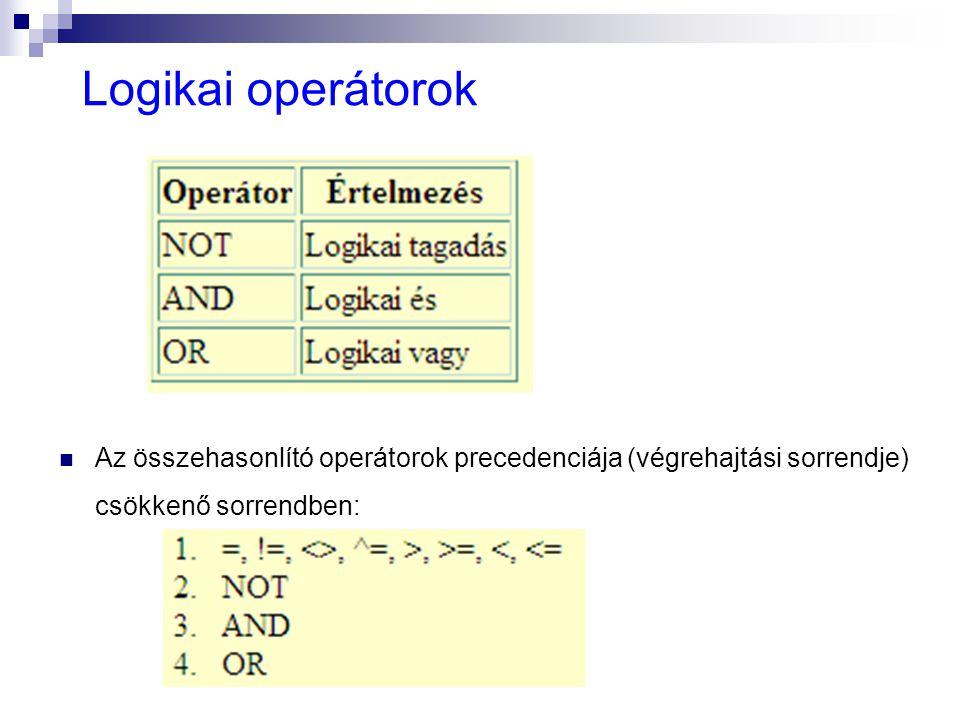 Az összehasonlító operátorok precedenciája (végrehajtási sorrendje) csökkenő sorrendben: Logikai operátorok