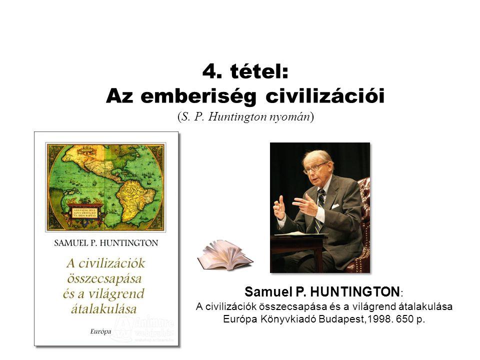 4. tétel: Az emberiség civilizációi (S. P. Huntington nyomán) Samuel P. HUNTINGTON : A civilizációk összecsapása és a világrend átalakulása Európa Kön