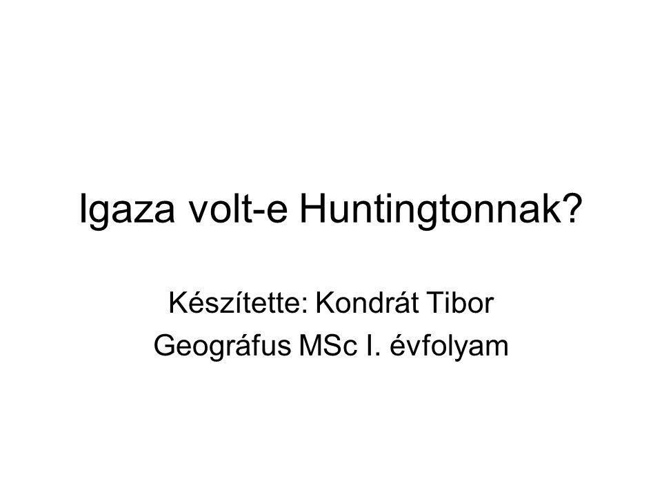 Igaza volt-e Huntingtonnak? Készítette: Kondrát Tibor Geográfus MSc I. évfolyam