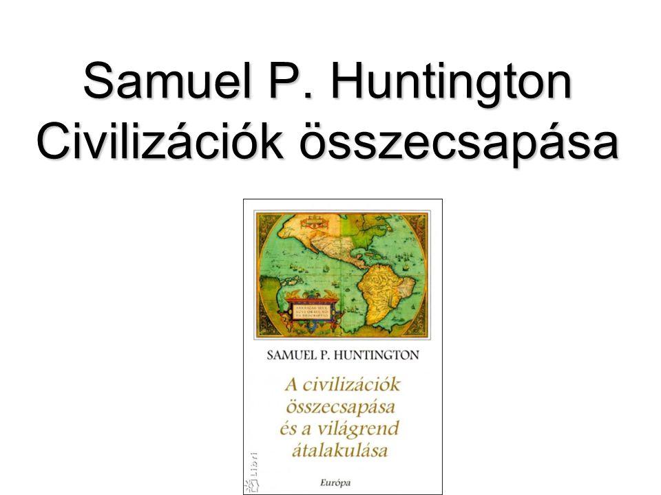 Samuel P. Huntington Civilizációk összecsapása