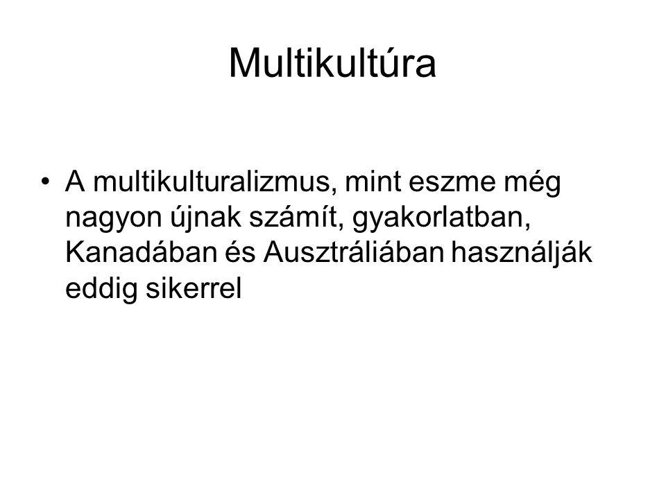 Multikultúra A multikulturalizmus, mint eszme még nagyon újnak számít, gyakorlatban, Kanadában és Ausztráliában használják eddig sikerrel