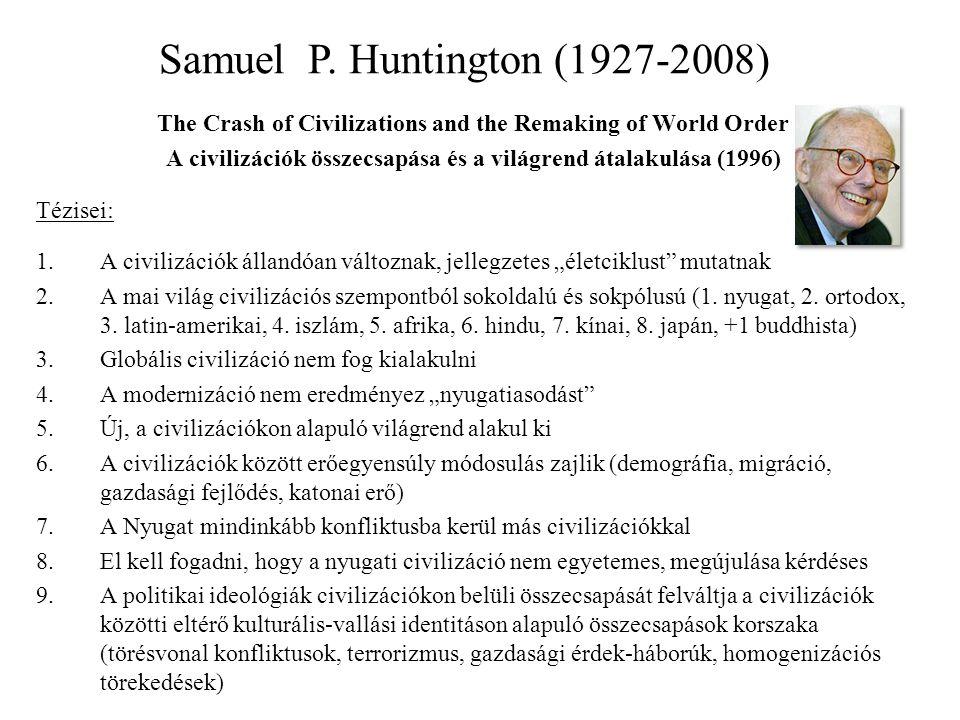 The Crash of Civilizations and the Remaking of World Order A civilizációk összecsapása és a világrend átalakulása (1996) Tézisei: 1.A civilizációk áll