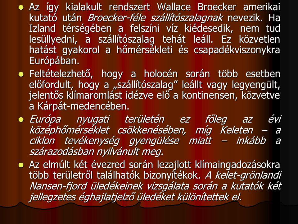 Az így kialakult rendszert Wallace Broecker amerikai kutató után Broecker-féle szállítószalagnak nevezik.
