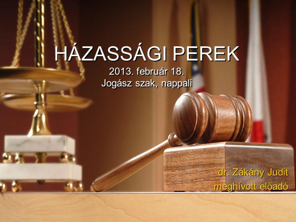 HÁZASSÁGI PEREK 2013. február 18. Jogász szak, nappali dr. Zákány Judit meghívott előadó dr. Zákány Judit meghívott előadó