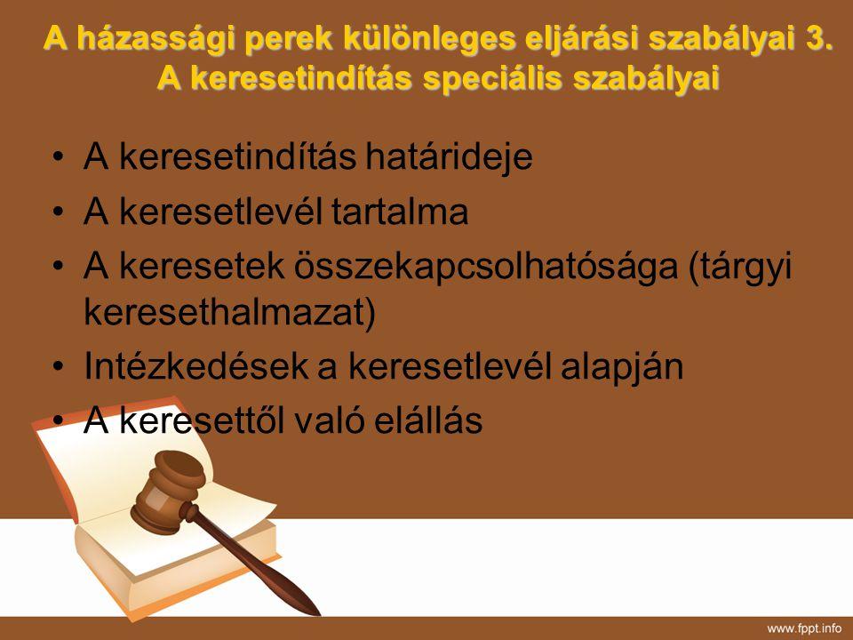 A házassági perek különleges eljárási szabályai 3. A keresetindítás speciális szabályai A keresetindítás határideje A keresetlevél tartalma A keresete