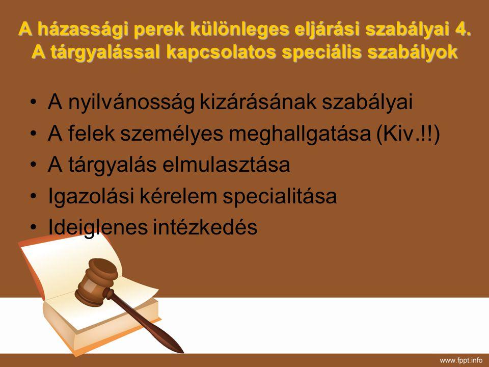 A házassági perek különleges eljárási szabályai 4. A tárgyalással kapcsolatos speciális szabályok A nyilvánosság kizárásának szabályai A felek személy