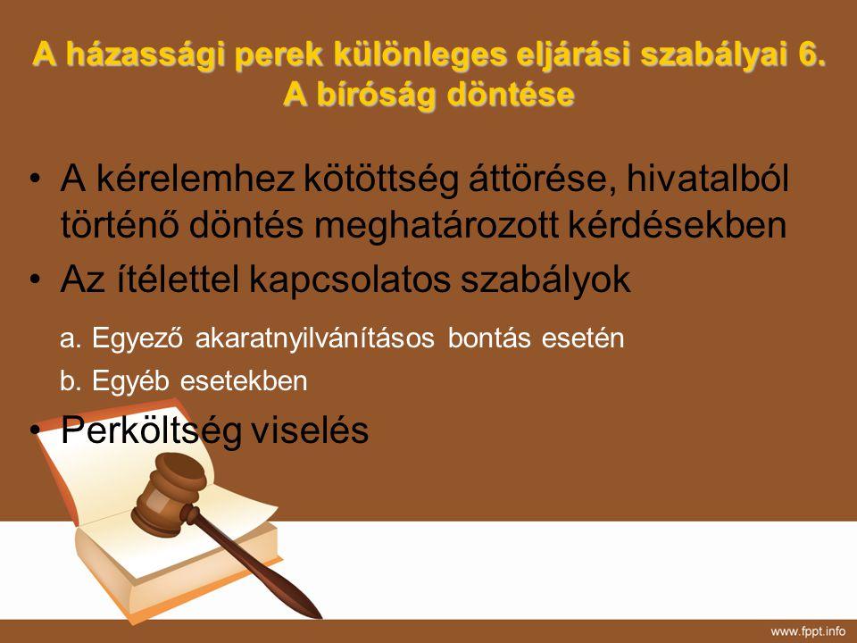 A házassági perek különleges eljárási szabályai 6. A bíróság döntése A kérelemhez kötöttség áttörése, hivatalból történő döntés meghatározott kérdések