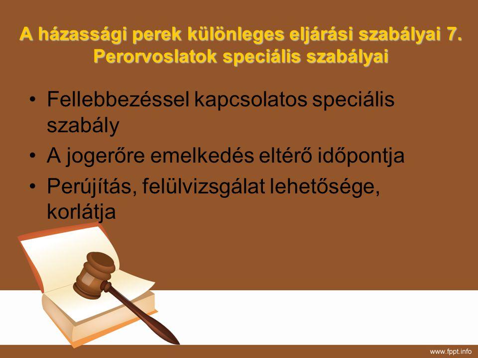 A házassági perek különleges eljárási szabályai 7. Perorvoslatok speciális szabályai Fellebbezéssel kapcsolatos speciális szabály A jogerőre emelkedés
