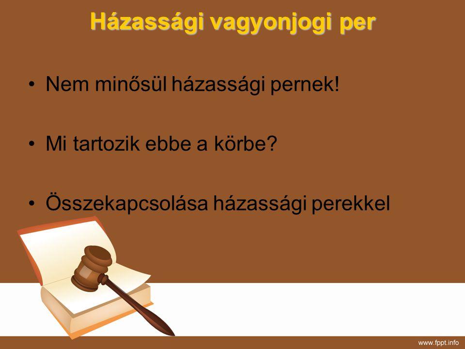 Házassági vagyonjogi per Nem minősül házassági pernek! Mi tartozik ebbe a körbe? Összekapcsolása házassági perekkel
