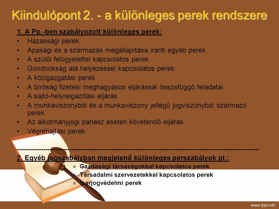 Kiindulópont 2. - a különleges perek rendszere 1. A Pp.-ben szabályozott különleges perek: Házassági perek Apasági és a származás megállapítása iránti