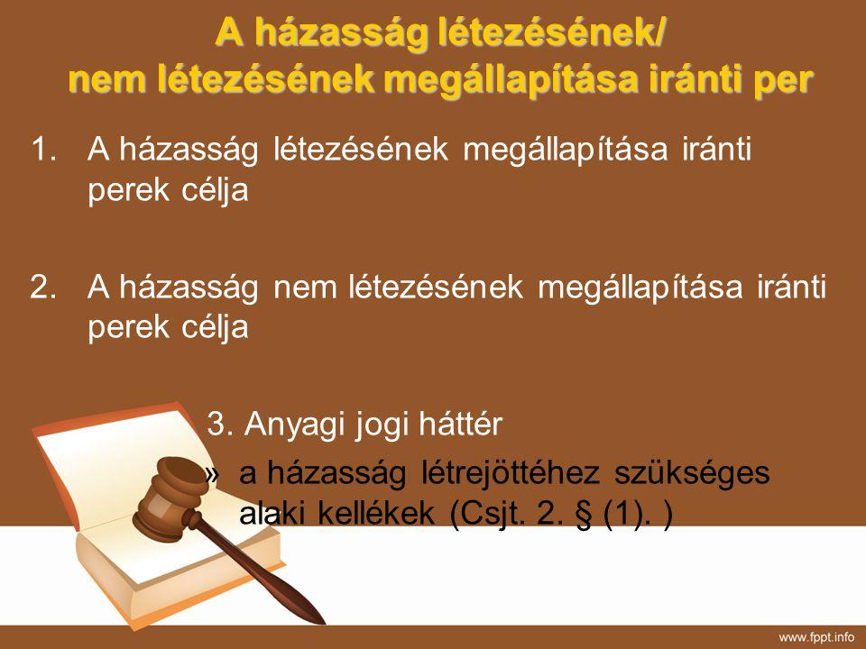 A házasság létezésének/ nem létezésének megállapítása iránti per 1.A házasság létezésének megállapítása iránti perek célja 2.A házasság nem létezéséne